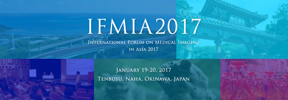 IFMIA2017 International Forum on Medical Imaging in Asia 2017 January 19-20, 2017 Tenbusu, Naha, Okinawa, Japan